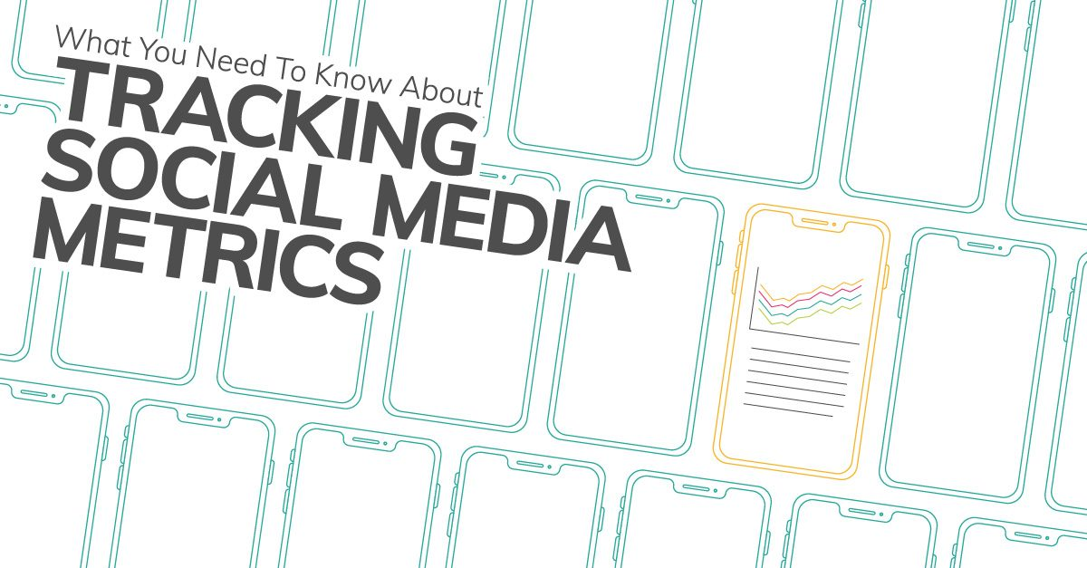 What You Need To Know About Tracking Social Media Metrics